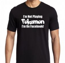 I'm Not Playing Pokemon I'm On Facebook - Black T Shirt White Text